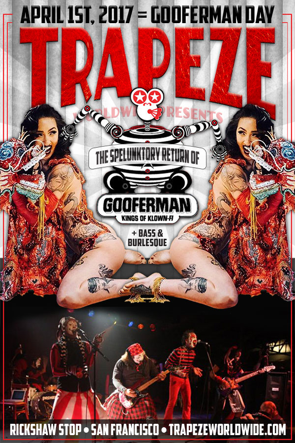 Trapeze Worldwide presents Gooferman Day - April 1, 2017 - Rickshaw Stop in San Francisco