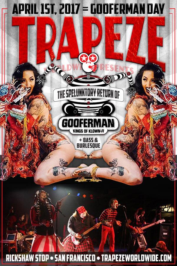 Trapeze Worldwide presents Gooferman Day - April 1, 2017 - Rickshaw Stop in San Francisco